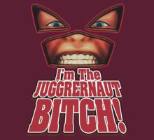 I'm the JUGGERNAUT Bitch! (Version 2) by adamcampen