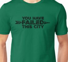 You Have Failed This City - Black Text Unisex T-Shirt