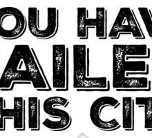 You Have Failed This City - Black Text Sticker