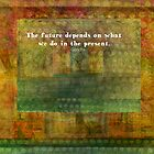 The future depends on what we do in the present by goldenslipper