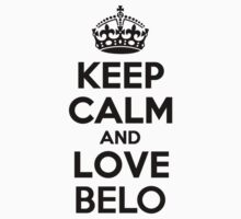Keep Calm and Love BELO by priscilajii