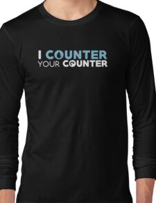I Counter Your Counter Long Sleeve T-Shirt