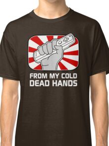 From my cold dead hands Classic T-Shirt