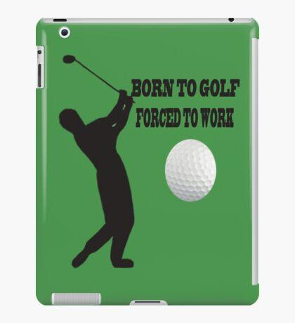 ☝ ☞ BORN 2 GOLF FORCED 2 WORK IPAD CASE ☝ ☞ iPad Case/Skin