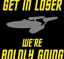Get In Loser, We're Boldly Going! by DarksideNerd