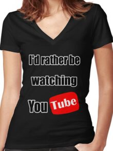 I'd rather be watching YouTube! Women's Fitted V-Neck T-Shirt