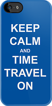 Keep Calm and Time Travel On by eatorcs