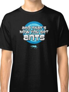 And that's how you get ants (blue) Classic T-Shirt