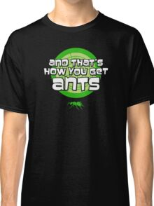 And that's how you get ants (green) Classic T-Shirt