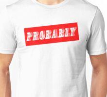 Probably Unisex T-Shirt