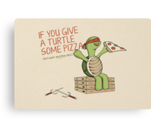 If You Give A Turtle Some Pizza Canvas Print