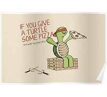If You Give A Turtle Some Pizza Poster