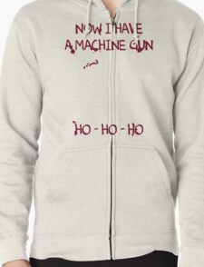 Die Hard: Now I have a machine gun Ho Ho Ho Zipped Hoodie