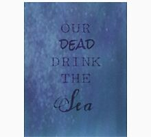 Our Dead Drink The Sea Classic T-Shirt