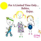 For A Limited Time...Babies by lew hagood