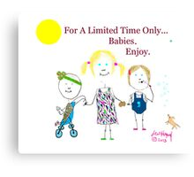 For A Limited Time...Babies Canvas Print