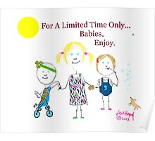 For A Limited Time...Babies Poster