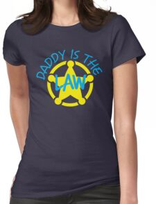 DADDY is the LAW with sheriff badge Womens Fitted T-Shirt