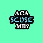 Aca SCUSE me? by AstroNance