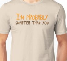 I'm probably smarter than you! Unisex T-Shirt
