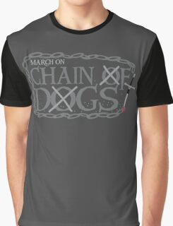 MARCH ON CHAIN OF DOGS Graphic T-Shirt