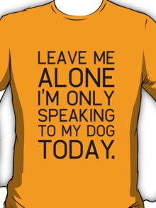 Only my dog understands. T-Shirt