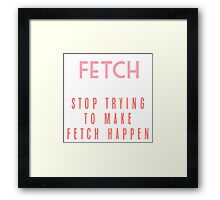Fetch Mean Girls Sticker Framed Print