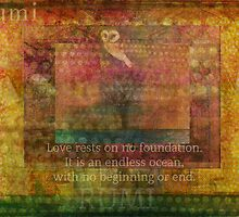 Love rests on no foundation. It is an endless ocean, with no beginning or end by goldenslipper