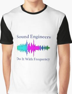 Sound Engineers Do It With Frequency Graphic T-Shirt