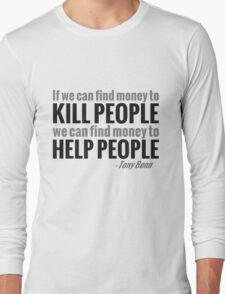 If we can find the money to kill people, we can find the money to help people Long Sleeve T-Shirt