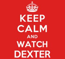 Keep Calm and watch Dexter by Yiannis  Telemachou