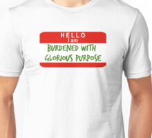 Hello, I Am Burdened With Glorious Purpose Unisex T-Shirt