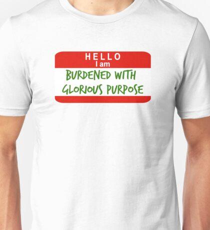 Hello, I Am Burdened With Glorious Purpose Unisex T-Shirt