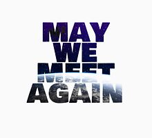 May We Meet Again (White background) Unisex T-Shirt