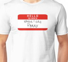 Hello, My Name Is What I Call Penny Unisex T-Shirt