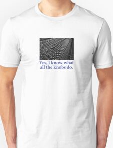Sound Engineer - Yes I know what all the knobs do. T-Shirt