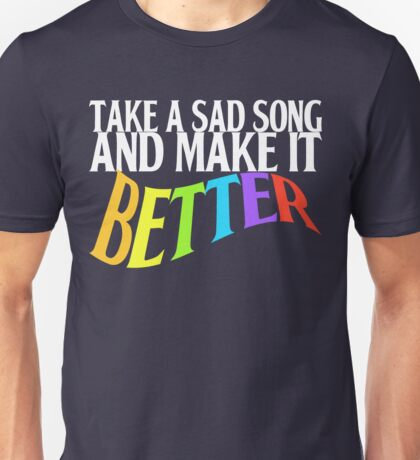 Take a Sad Song! Unisex T-Shirt