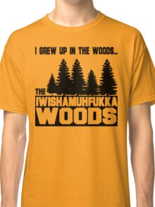 Funny Sayings- I Wish a Mother Fucker Woods Classic T-Shirt