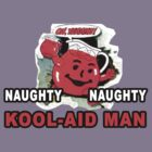 Naughty Naughty Kool-Aid Man - Dane Cook by AstroNance