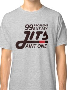 99 Problems But My Jits Aint One Classic T-Shirt