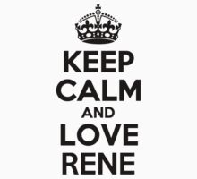 Keep Calm and Love RENE by nadenevm