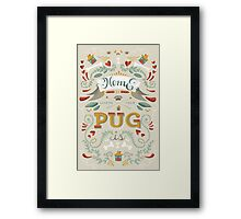 HOME IS WHERE YOUR PUG IS Framed Print