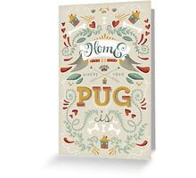HOME IS WHERE YOUR PUG IS Greeting Card