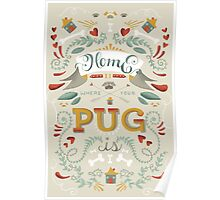 HOME IS WHERE YOUR PUG IS Poster