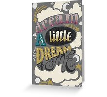 Dream a little dream of me  Greeting Card
