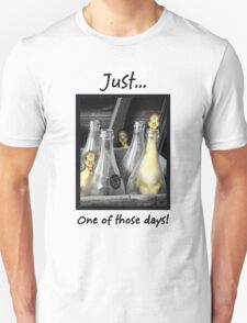 Just...One of those days. Unisex T-Shirt