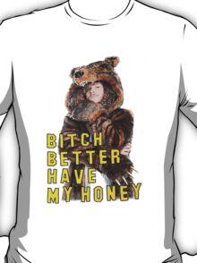 Bitch Better Have My Honey! T-Shirt