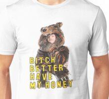 Bitch Better Have My Honey! Unisex T-Shirt