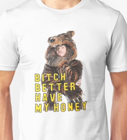 Bitch Better Have My Honey! Unisex T-Shirt