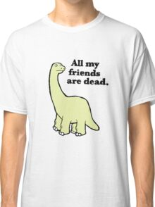 All My Pals Are Dead :( Classic T-Shirt